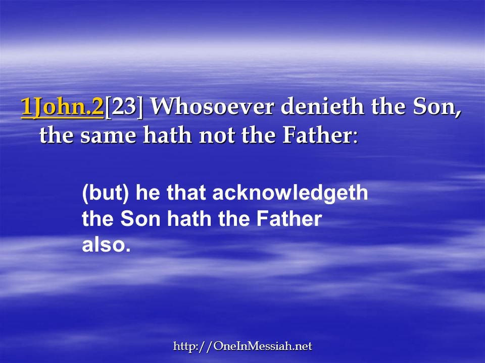 1John.2[23] Whosoever denieth the Son, the same hath not the Father:
